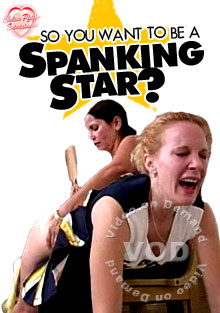 So You Want To Be A Spanking Star