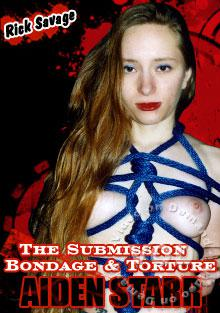 The Submission, Bondage & Torture Of Aiden Starr
