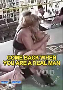 Come Back When You Are A Real Man